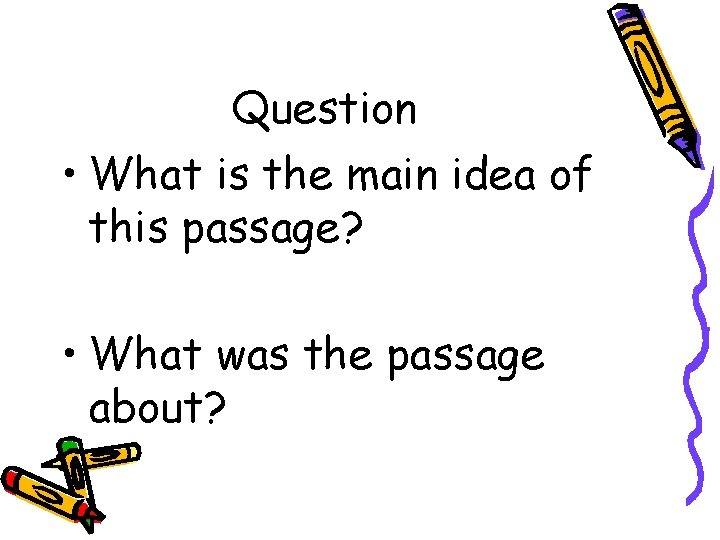 Question • What is the main idea of this passage? • What was the