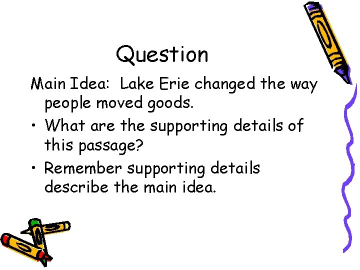Question Main Idea: Lake Erie changed the way people moved goods. • What are