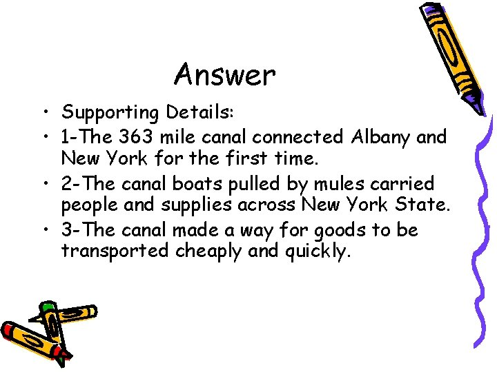 Answer • Supporting Details: • 1 -The 363 mile canal connected Albany and New