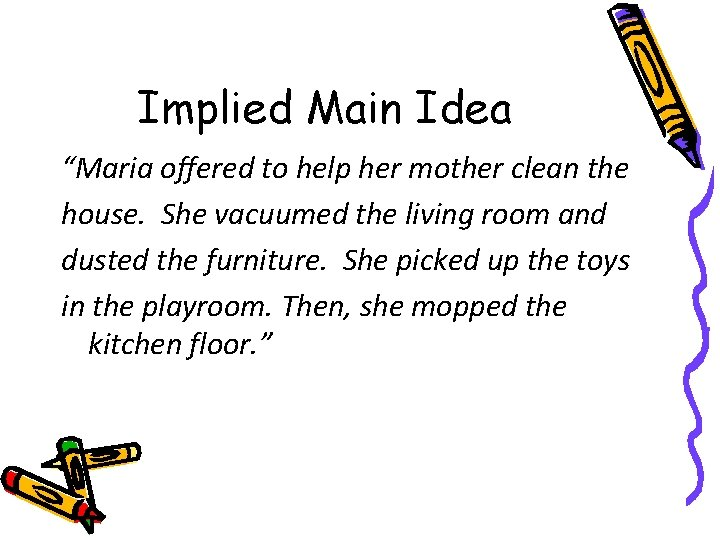 """Implied Main Idea """"Maria offered to help her mother clean the house. She vacuumed"""