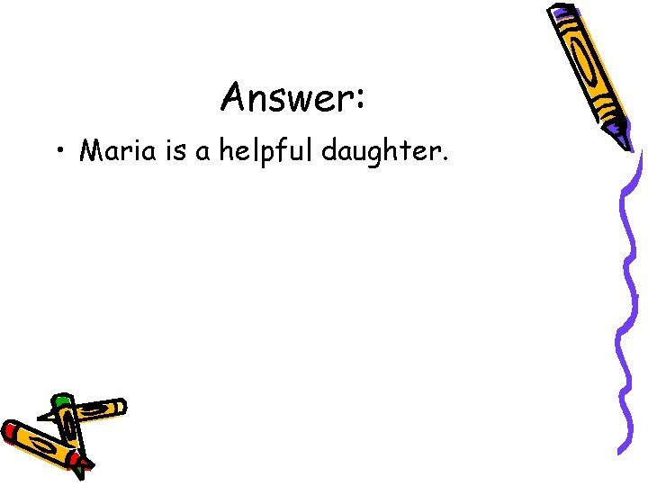 Answer: • Maria is a helpful daughter.