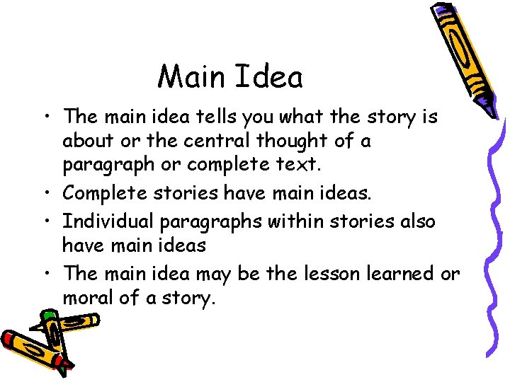 Main Idea • The main idea tells you what the story is about or