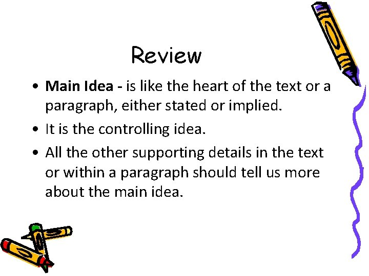 Review • Main Idea - is like the heart of the text or a