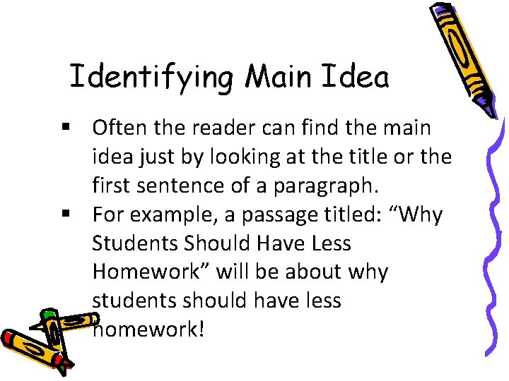 Identifying Main Idea § Often the reader can find the main idea just by