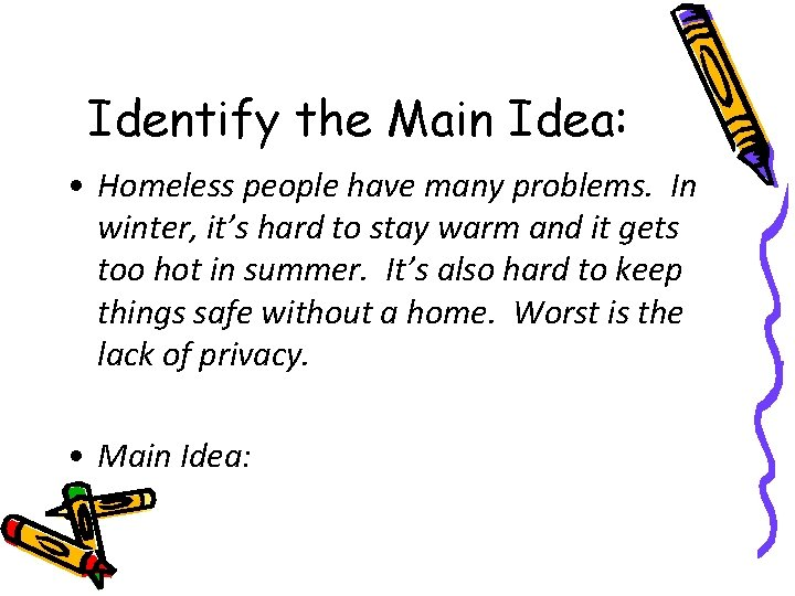 Identify the Main Idea: • Homeless people have many problems. In winter, it's hard