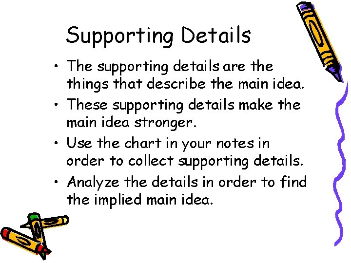 Supporting Details • The supporting details are things that describe the main idea. •