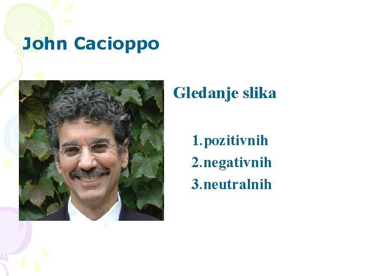 John Cacioppo Gledanje slika 1. pozitivnih 2. negativnih 3. neutralnih