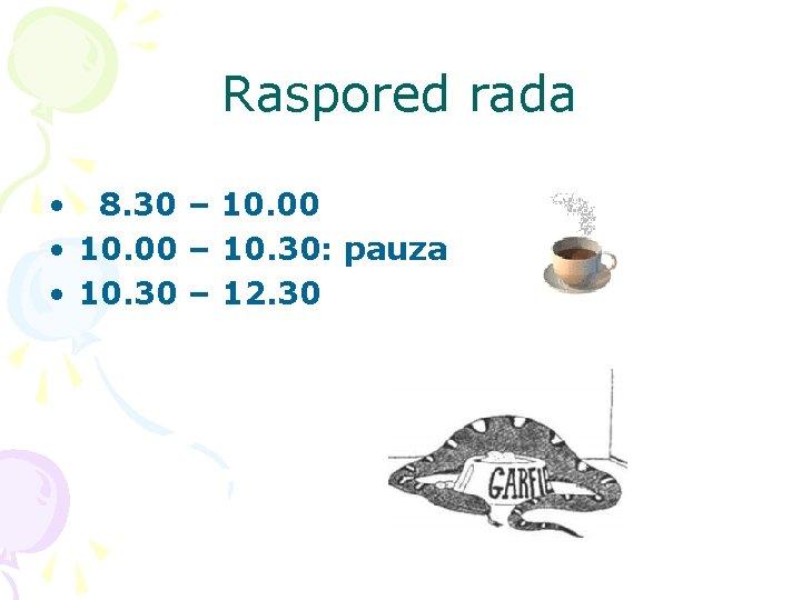Raspored rada • 8. 30 – 10. 00 • 10. 00 – 10. 30: