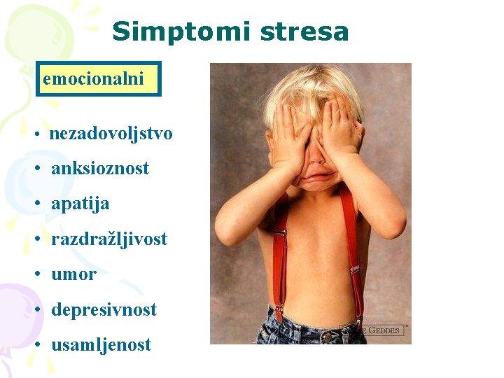 Simptomi stresa emocionalni • nezadovoljstvo • anksioznost • apatija • razdražljivost • umor •