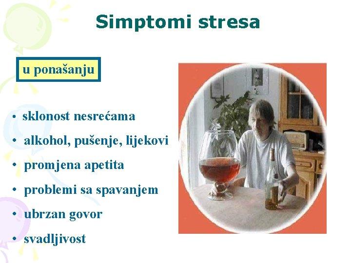 Simptomi stresa u ponašanju • sklonost nesrećama • alkohol, pušenje, lijekovi • promjena apetita