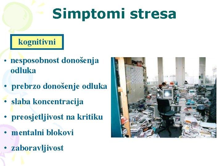 Simptomi stresa kognitivni • nesposobnost donošenja odluka • prebrzo donošenje odluka • slaba koncentracija