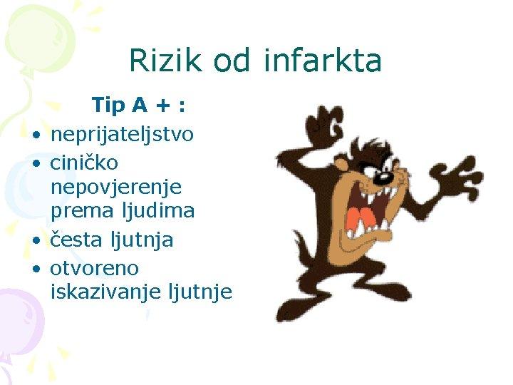 Rizik od infarkta • • Tip A + : neprijateljstvo ciničko nepovjerenje prema ljudima