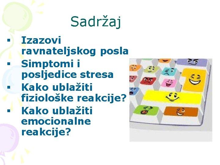 Sadržaj § § Izazovi ravnateljskog posla Simptomi i posljedice stresa Kako ublažiti fiziološke reakcije?