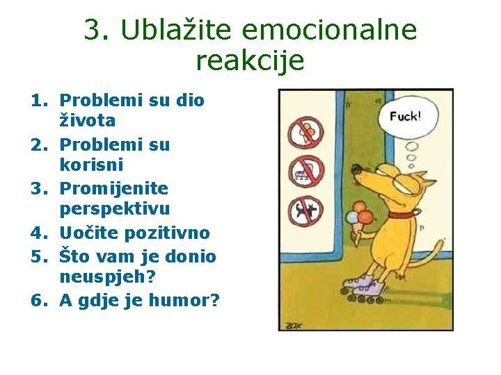 3. Ublažite emocionalne reakcije 1. Problemi su dio života 2. Problemi su korisni 3.