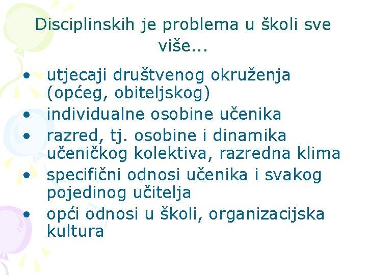 Disciplinskih je problema u školi sve više. . . • utjecaji društvenog okruženja (općeg,