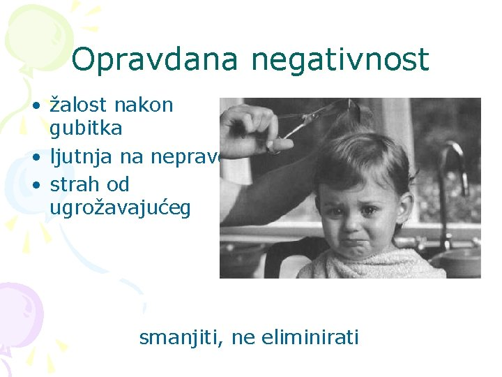 Opravdana negativnost • žalost nakon gubitka • ljutnja na nepravdu • strah od ugrožavajućeg