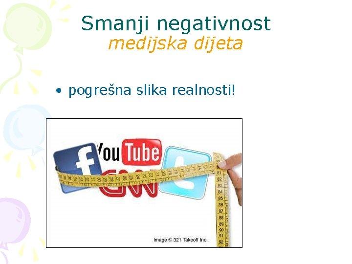 Smanji negativnost medijska dijeta • pogrešna slika realnosti!