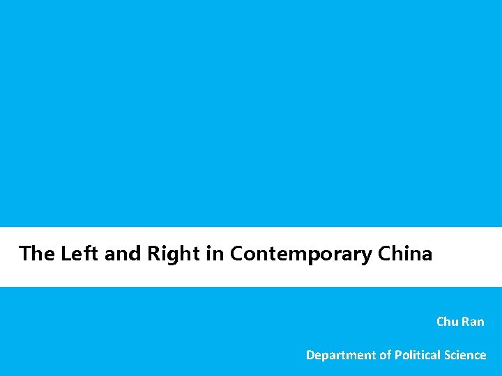 The Left and Right in Contemporary China Chu Ran Department of Political Science