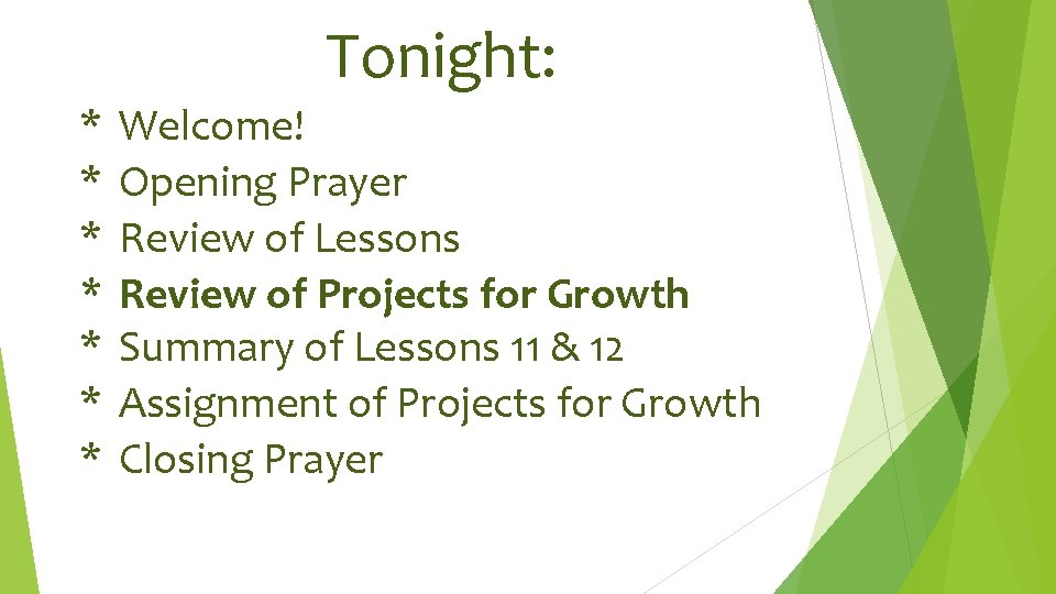 Tonight: * Welcome! * Opening Prayer * Review of Lessons * Review of Projects