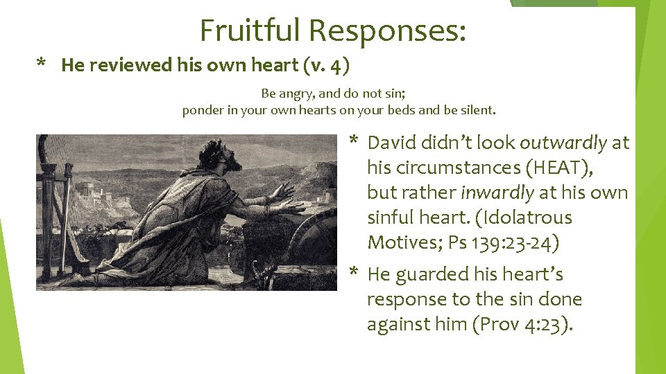 Fruitful Responses: * He reviewed his own heart (v. 4) Be angry, and do