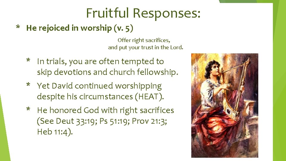 Fruitful Responses: * He rejoiced in worship (v. 5) Offer right sacrifices, and put