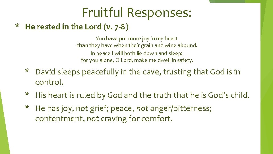 Fruitful Responses: * He rested in the Lord (v. 7 -8) You have put