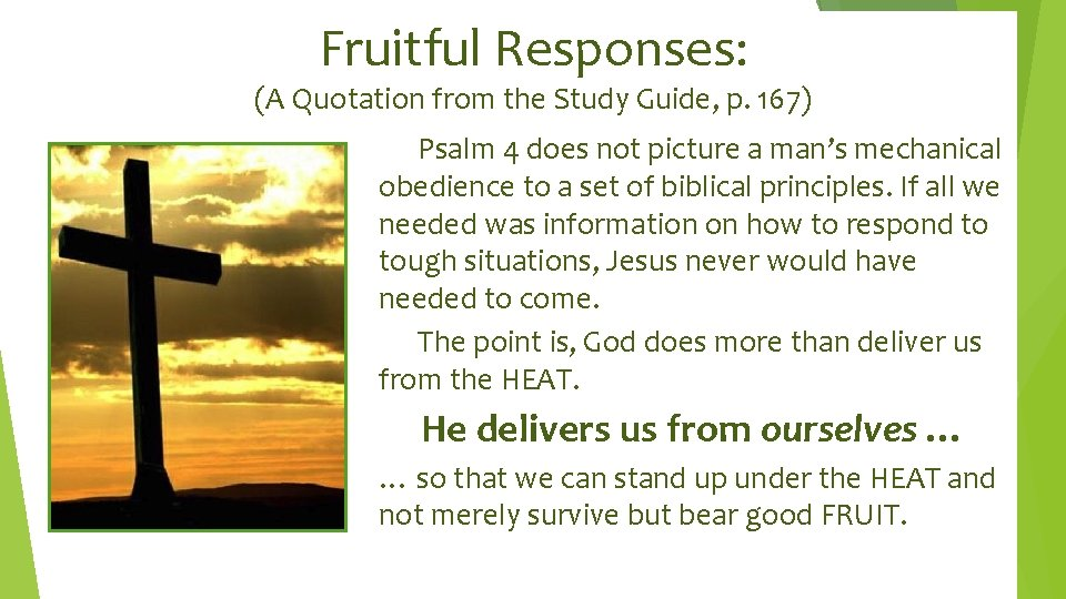Fruitful Responses: (A Quotation from the Study Guide, p. 167) Psalm 4 does not