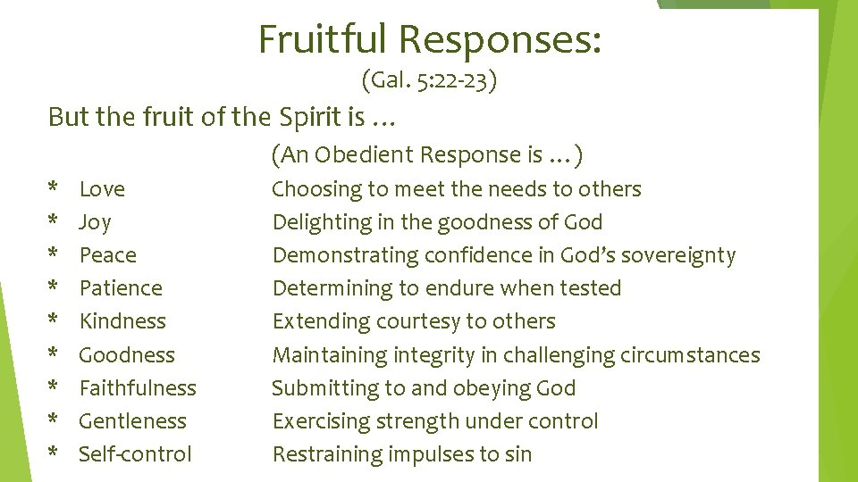 Fruitful Responses: (Gal. 5: 22 -23) But the fruit of the Spirit is …