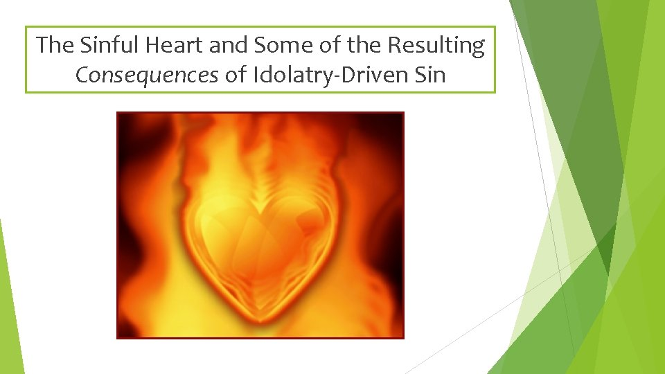 The Sinful Heart and Some of the Resulting Consequences of Idolatry-Driven Sin