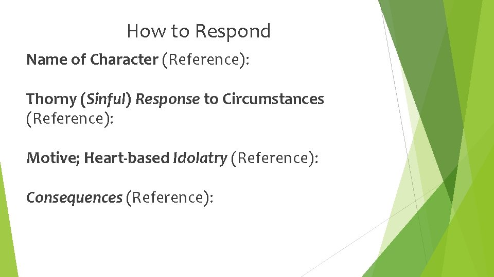 How to Respond Name of Character (Reference): Thorny (Sinful) Response to Circumstances (Reference): Motive;