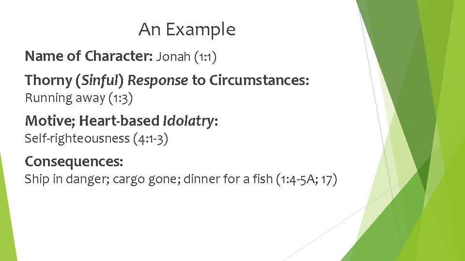 An Example Name of Character: Jonah (1: 1) Thorny (Sinful) Response to Circumstances: Running