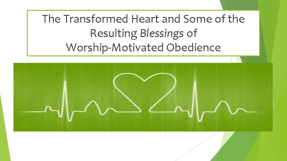 The Transformed Heart and Some of the Resulting Blessings of Worship-Motivated Obedience