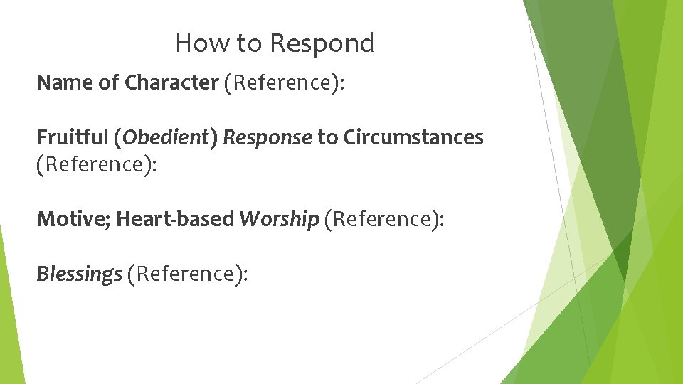 How to Respond Name of Character (Reference): Fruitful (Obedient) Response to Circumstances (Reference): Motive;