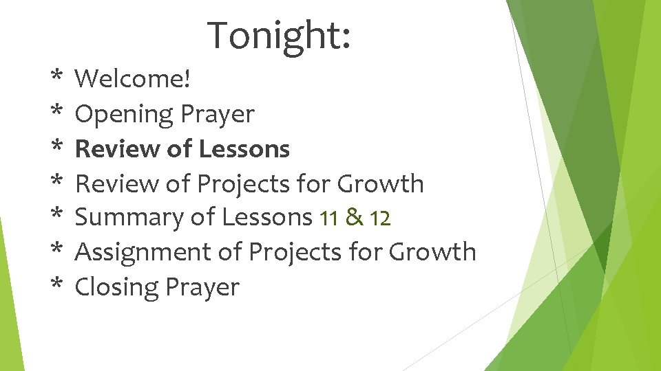Tonight: * * * * Welcome! Opening Prayer Review of Lessons Review of Projects
