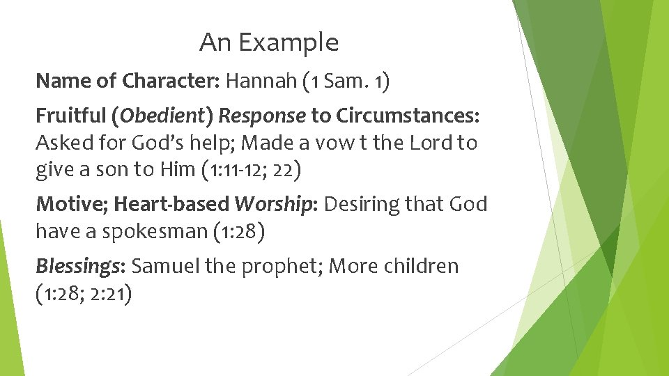An Example Name of Character: Hannah (1 Sam. 1) Fruitful (Obedient) Response to Circumstances: