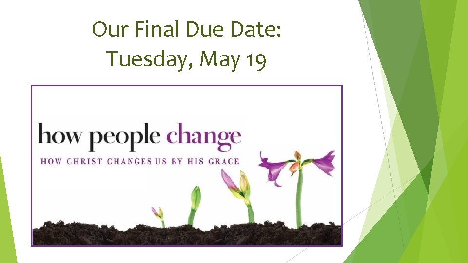 Our Final Due Date: Tuesday, May 19