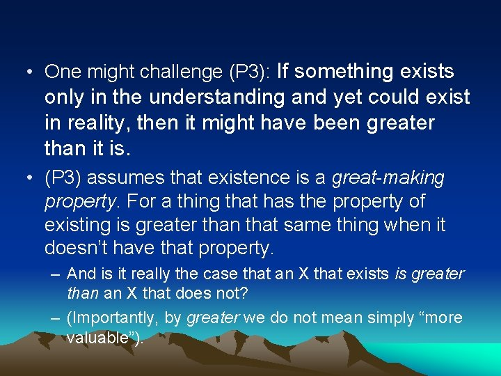 • One might challenge (P 3): If something exists only in the understanding