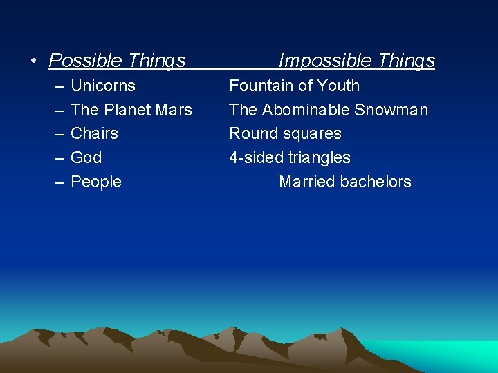 • Possible Things – – – Unicorns The Planet Mars Chairs God People