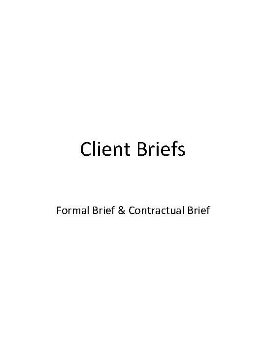 Client Briefs Formal Brief & Contractual Brief