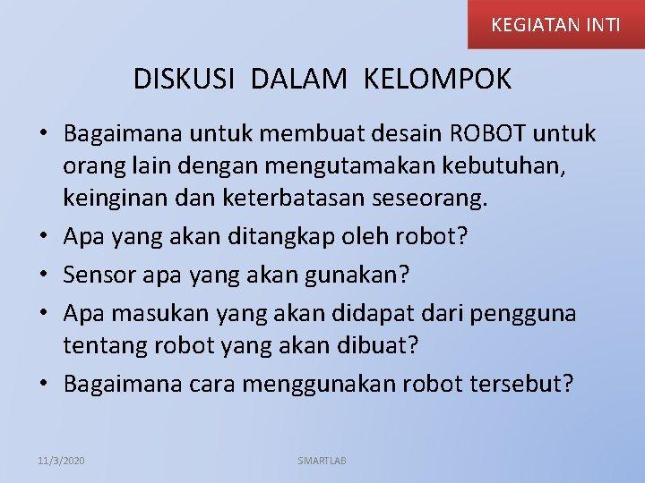 KEGIATAN INTI DISKUSI DALAM KELOMPOK • Bagaimana untuk membuat desain ROBOT untuk orang lain
