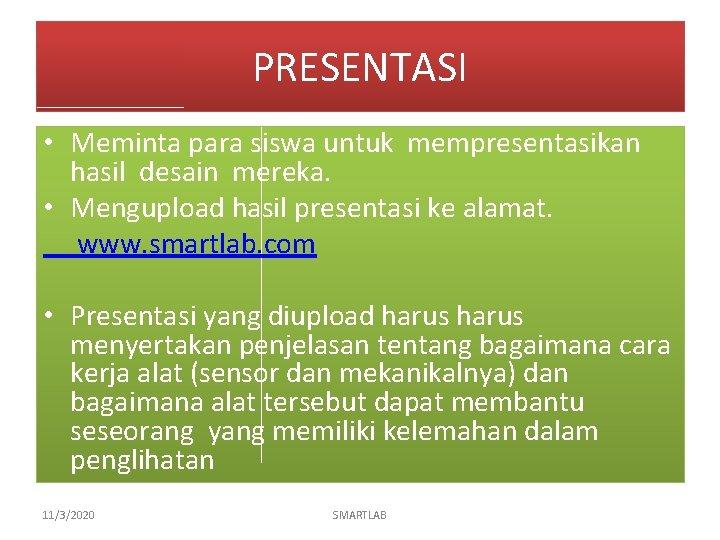 PRESENTASI • Meminta para siswa untuk mempresentasikan hasil desain mereka. • Mengupload hasil presentasi