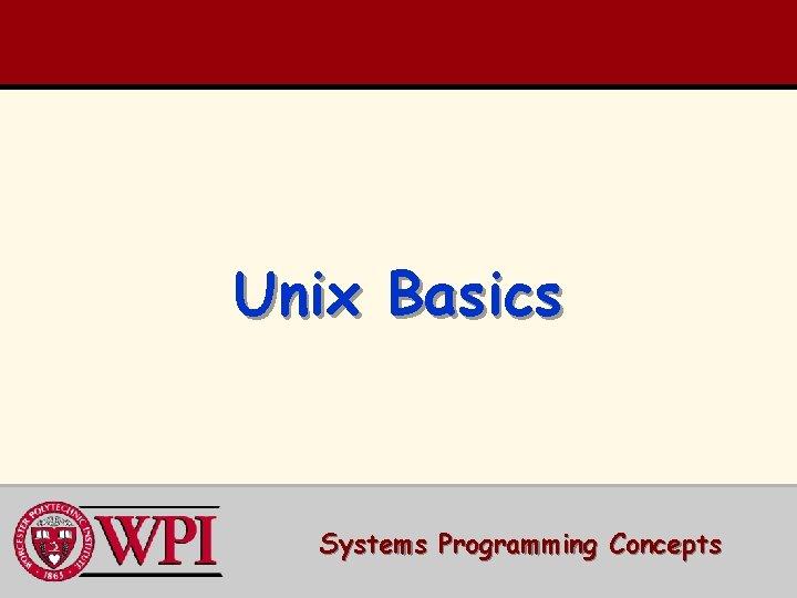 Unix Basics Systems Programming Concepts