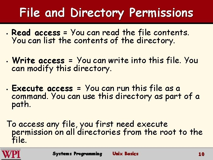 File and Directory Permissions § Read access = You can read the file contents.