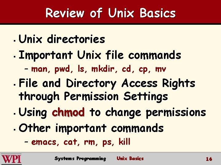 Review of Unix Basics Unix directories § Important Unix file commands § – man,
