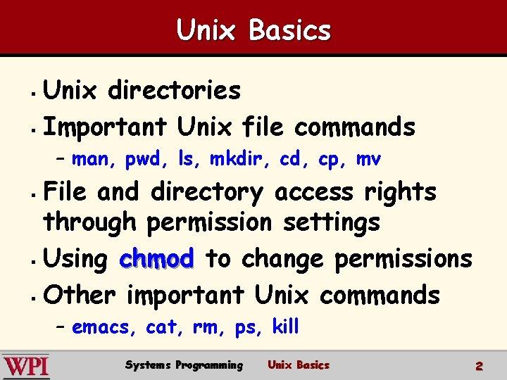 Unix Basics Unix directories § Important Unix file commands § – man, pwd, ls,