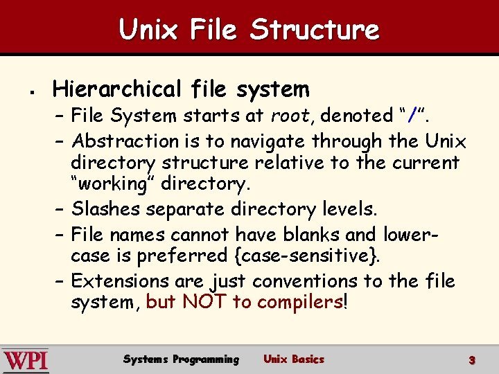 Unix File Structure § Hierarchical file system – File System starts at root, denoted