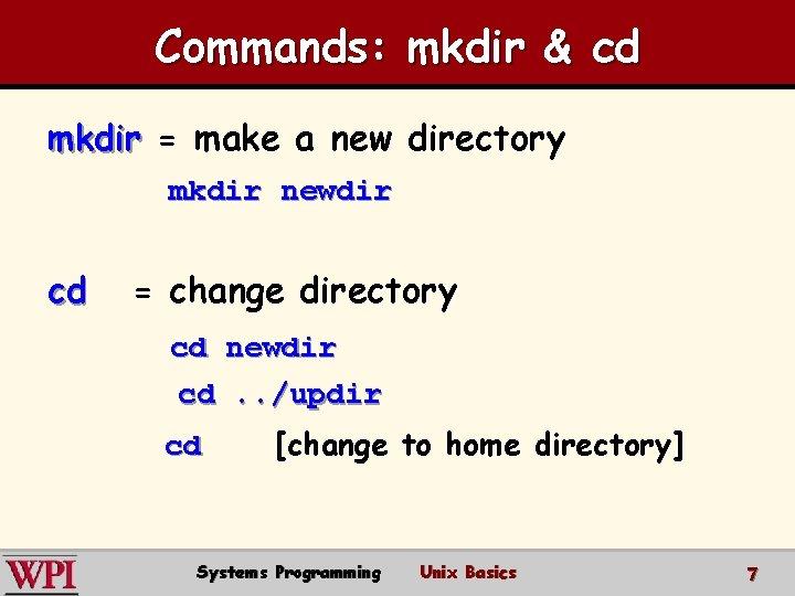 Commands: mkdir & cd mkdir = make a new directory mkdir newdir cd =