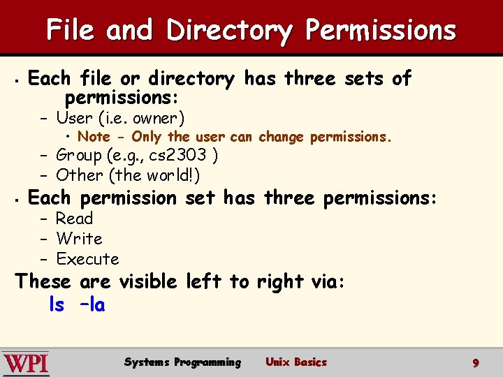File and Directory Permissions § Each file or directory has three sets of permissions: