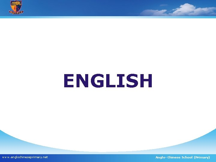 ENGLISH www. anglochineseprimary. net Anglo–Chinese School (Primary)
