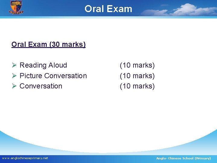 Oral Exam (30 marks) Ø Reading Aloud Ø Picture Conversation Ø Conversation www. anglochineseprimary.